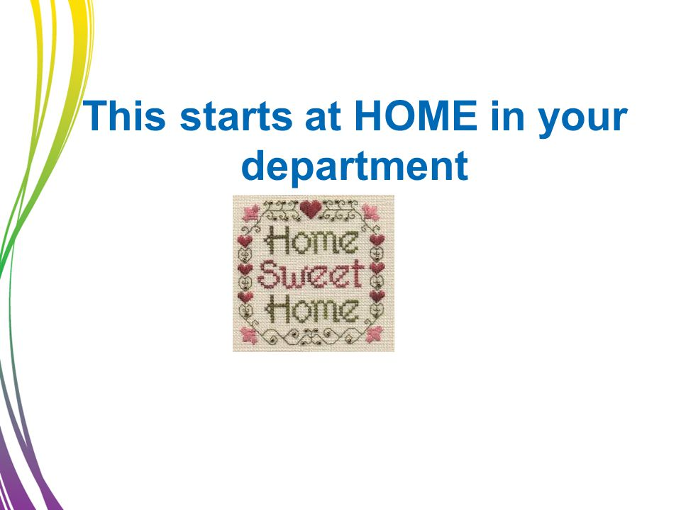 This starts at HOME in your department