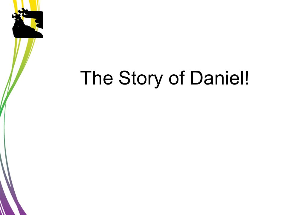 The Story of Daniel!