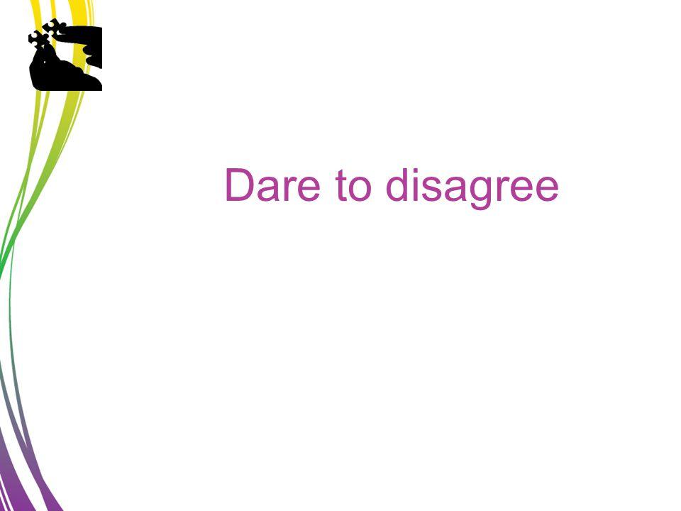 Dare to disagree