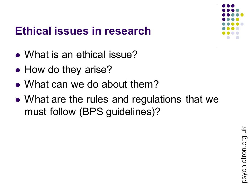 Ethical issues in research What is an ethical issue.