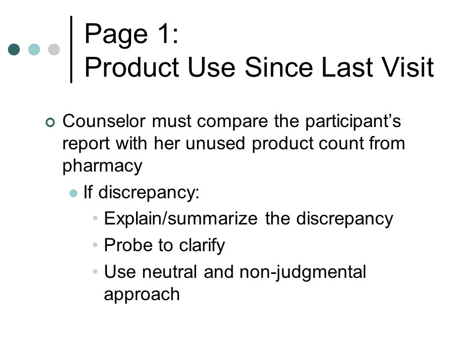 Page 1: Product Use Since Last Visit Counselor must compare the participant's report with her unused product count from pharmacy If discrepancy: Expla