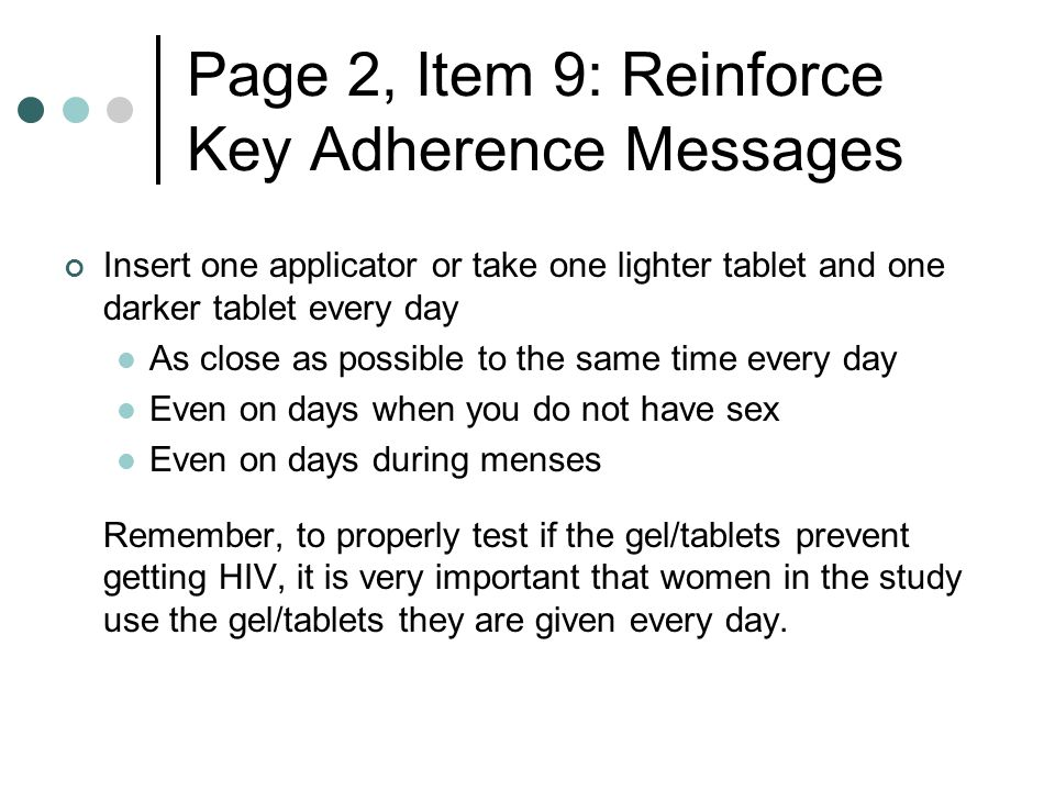 Insert one applicator or take one lighter tablet and one darker tablet every day As close as possible to the same time every day Even on days when you