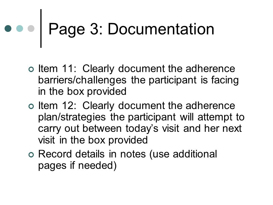 Item 11: Clearly document the adherence barriers/challenges the participant is facing in the box provided Item 12: Clearly document the adherence plan