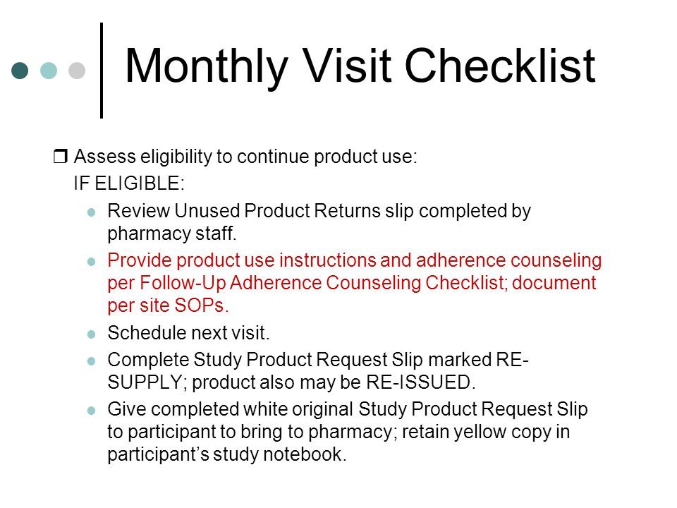 Monthly Visit Checklist  Assess eligibility to continue product use: IF ELIGIBLE: Review Unused Product Returns slip completed by pharmacy staff. Pro