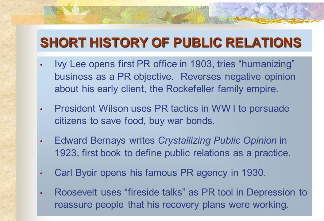SHORT HISTORY OF PUBLIC RELATIONS Ivy Lee opens first PR office in 1903, tries humanizing business as a PR objective.