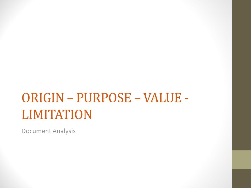 ORIGIN – PURPOSE – VALUE - LIMITATION Document Analysis