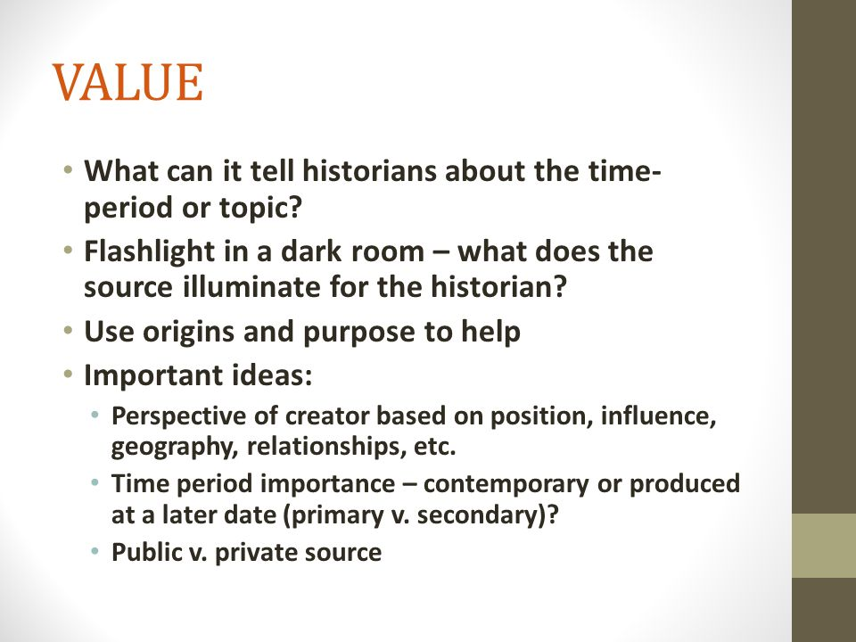 VALUE What can it tell historians about the time- period or topic.