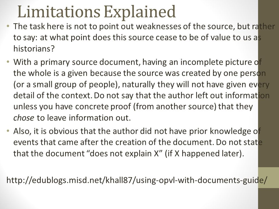 Limitations Explained The task here is not to point out weaknesses of the source, but rather to say: at what point does this source cease to be of value to us as historians.
