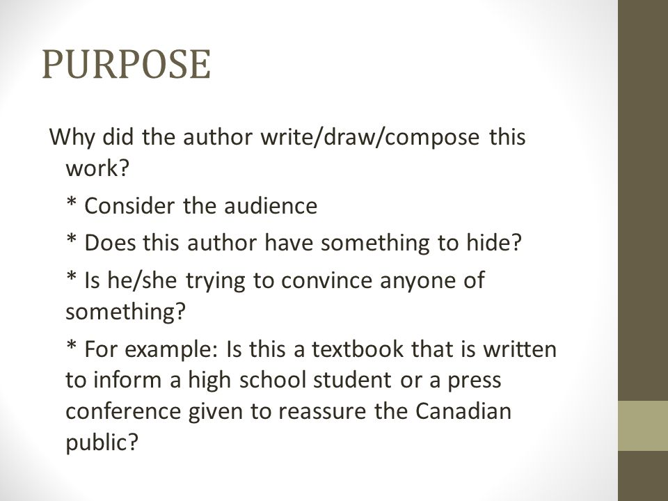 PURPOSE Why did the author write/draw/compose this work.
