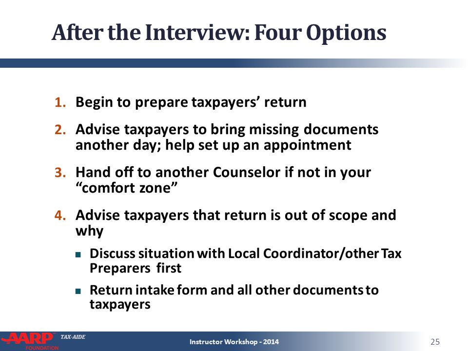 TAX-AIDE After the Interview: Four Options 1. Begin to prepare taxpayers' return 2.