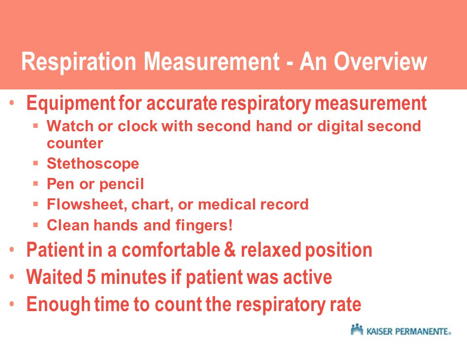 Respiratory Measurement in the Clinic YOU can make the difference:  Welcoming presence  Decrease any anxieties & fears  Reassure patients & family  Accurate vital signs