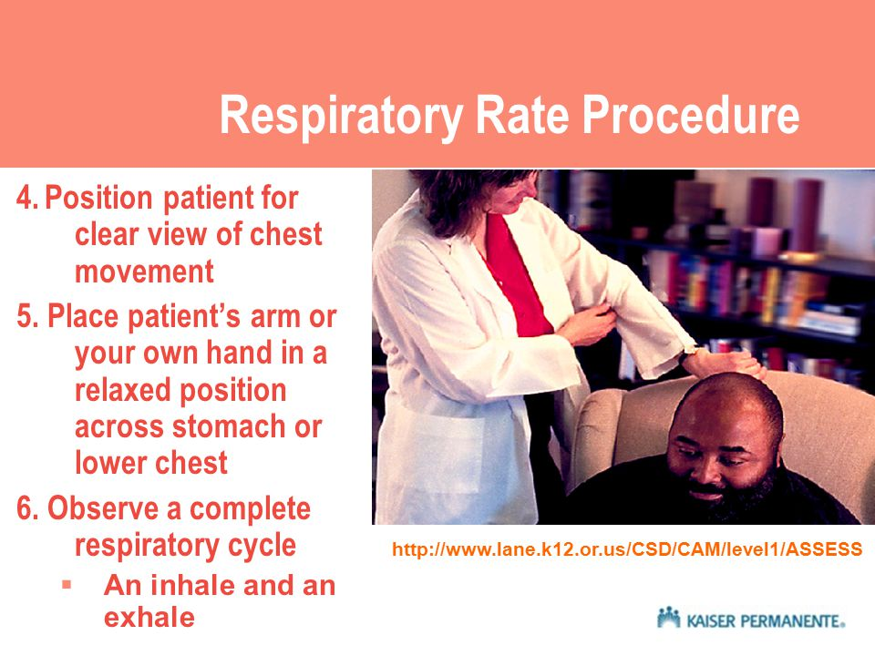 Respiratory Rate Procedure 4. Position patient for clear view of chest movement 5.