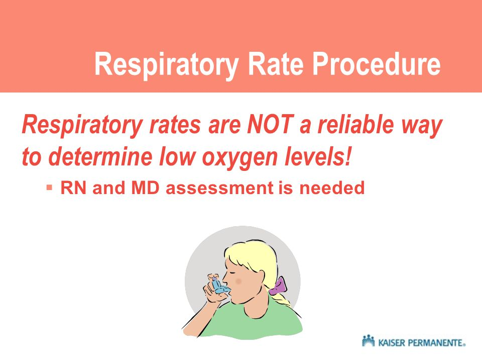 Respiratory Rate Procedure Respiratory rates are NOT a reliable way to determine low oxygen levels.