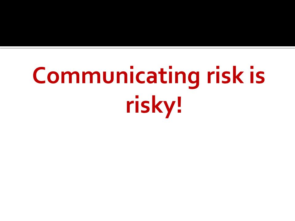 Communicating risk is risky!