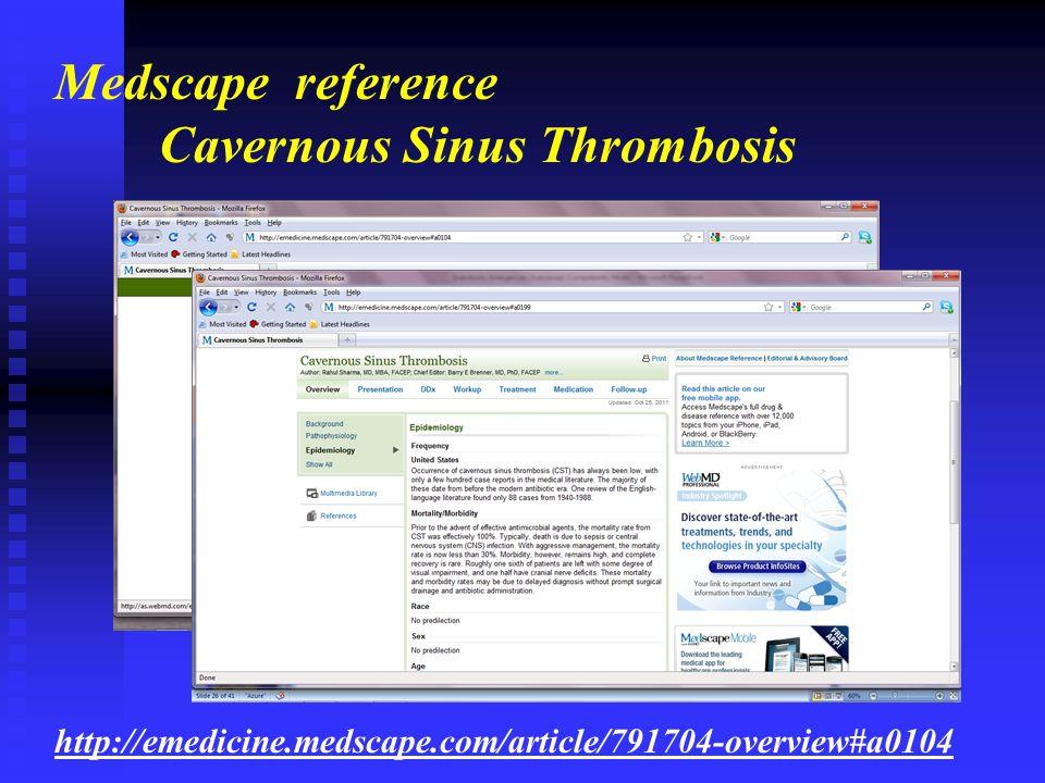 Cavernous Sinus Thrombosis http://emedicine.medscape.com/article/791704-overview#a0104