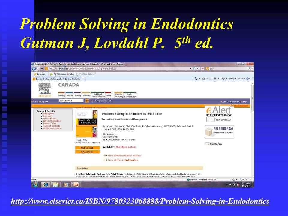Problem Solving in Endodontics Gutman J, Lovdahl P. 5 th ed. http://www.elsevier.ca/ISBN/9780323068888/Problem-Solving-in-Endodontics