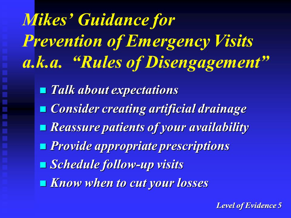 """Mikes' Guidance for Prevention of Emergency Visits a.k.a. """"Rules of Disengagement"""" n Talk about expectations n Consider creating artificial drainage n"""