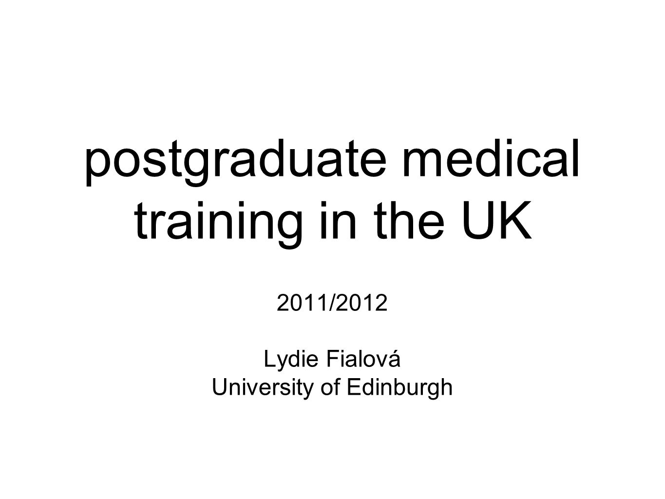 postgraduate medical training in the UK 2011/2012 Lydie Fialová University of Edinburgh