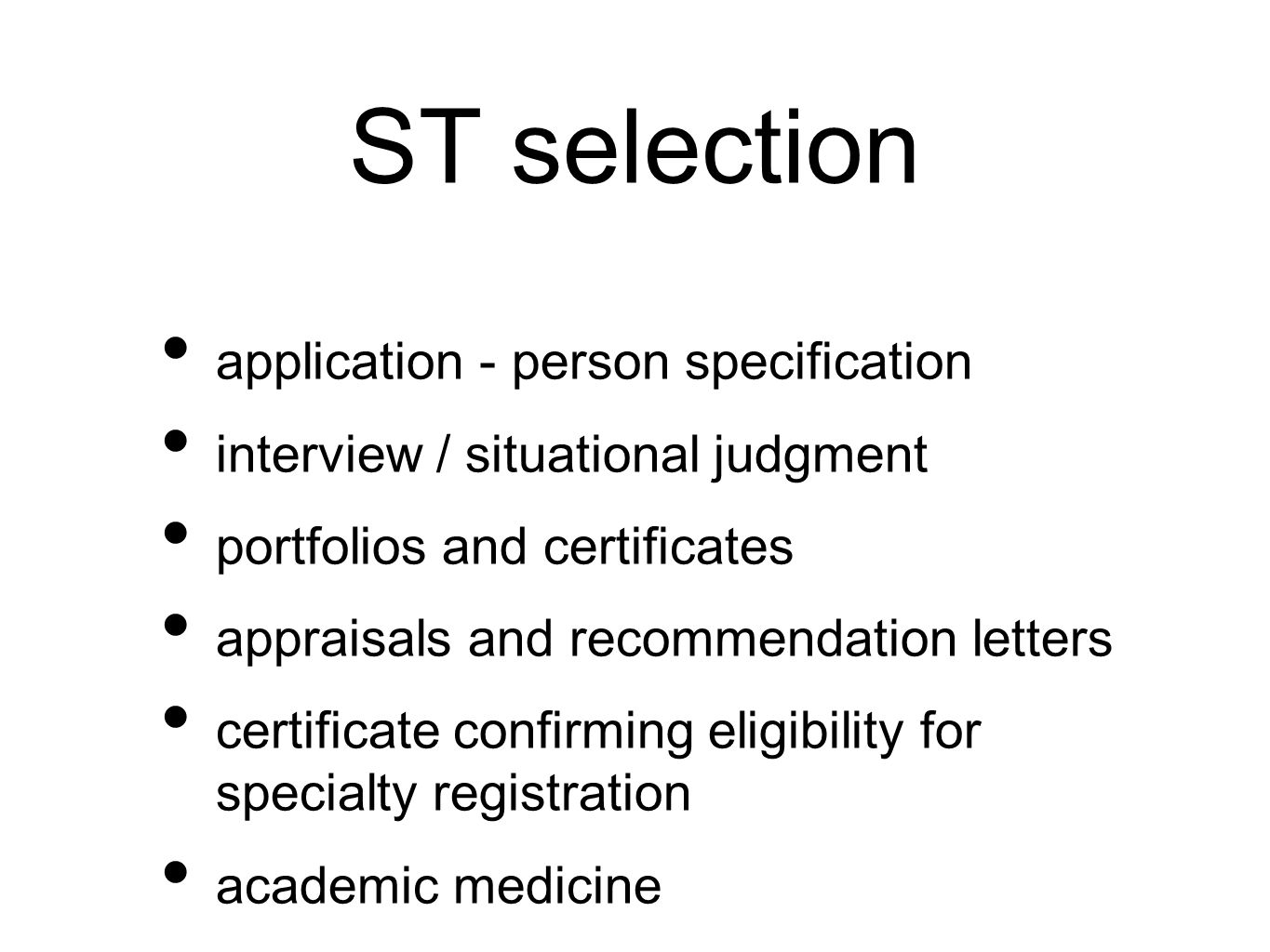 ST selection application - person specification interview / situational judgment portfolios and certificates appraisals and recommendation letters certificate confirming eligibility for specialty registration academic medicine