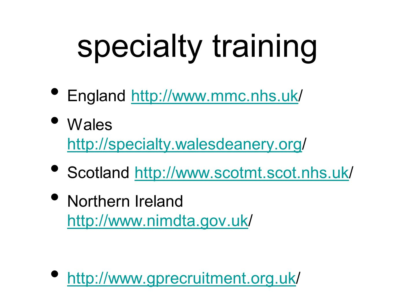 specialty training England http://www.mmc.nhs.uk/http://www.mmc.nhs.uk Wales http://specialty.walesdeanery.org/ http://specialty.walesdeanery.org Scotland http://www.scotmt.scot.nhs.uk/http://www.scotmt.scot.nhs.uk Northern Ireland http://www.nimdta.gov.uk/ http://www.nimdta.gov.uk http://www.gprecruitment.org.uk/ http://www.gprecruitment.org.uk