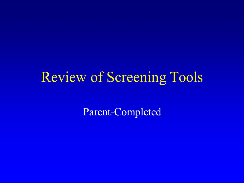 Review of Screening Tools Parent-Completed