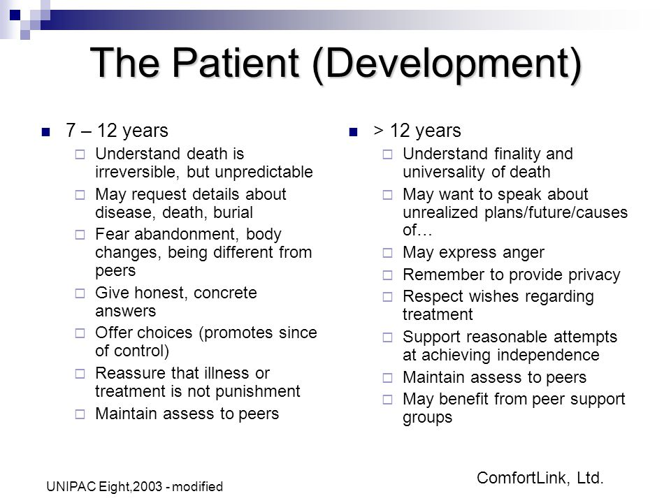 ComfortLink, Ltd. The Patient (Development) 7 – 12 years  Understand death is irreversible, but unpredictable  May request details about disease, de
