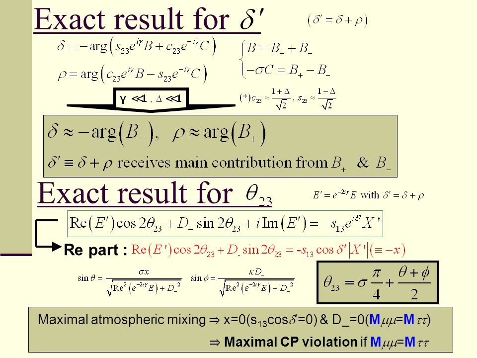 Exact result for a Re part : Maximal atmospheric mixing ⇒ x=0(s 13 cos  '=0) & D_=0(M  =M  ) ⇒ Maximal CP violation if M  =M 