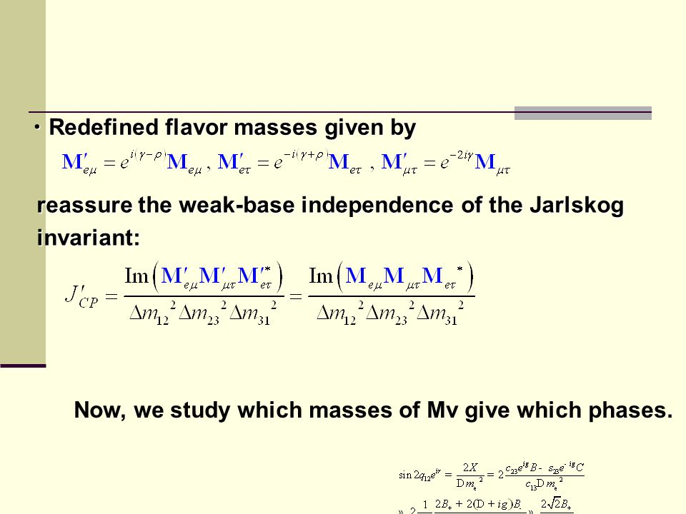 ・ Redefined flavor masses given by reassure the weak-base independence of the Jarlskog invariant: Now, we study which masses of Mν give which phases.