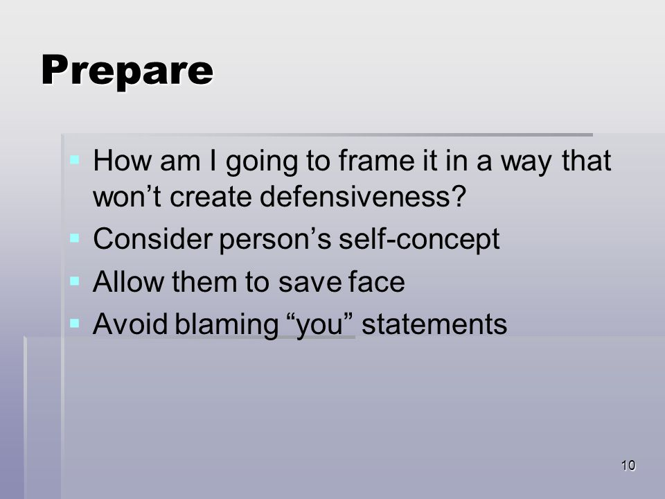 10 Prepare   How am I going to frame it in a way that won't create defensiveness.