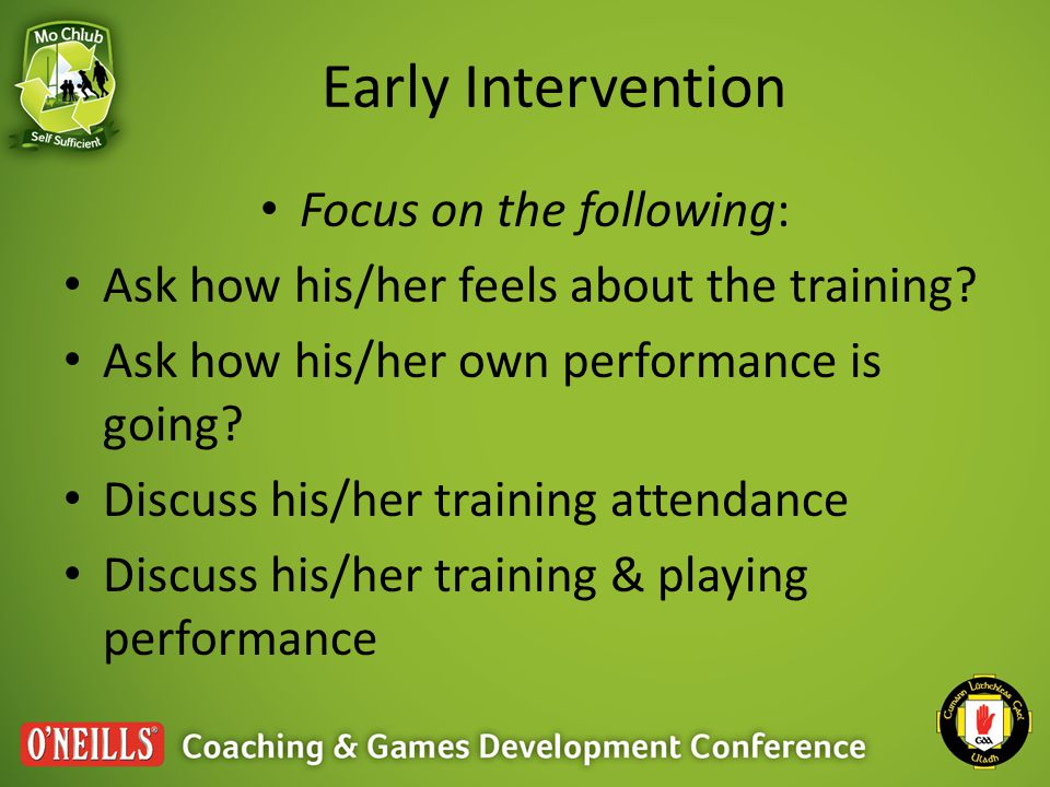 Early Intervention Focus on the following: Ask how his/her feels about the training.