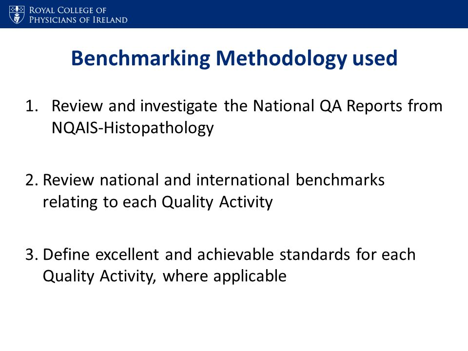 Benchmarking Methodology used 1.Review and investigate the National QA Reports from NQAIS-Histopathology 2.Review national and international benchmark
