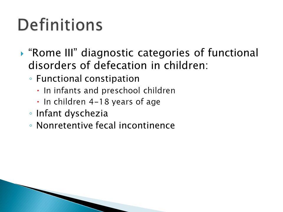 " ""Rome III"" diagnostic categories of functional disorders of defecation in children: ◦ Functional constipation  In infants and preschool children "