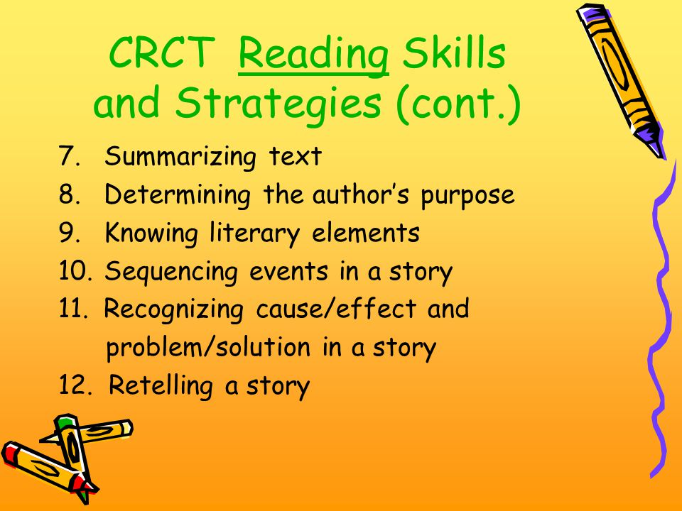 CRCT Reading Skills 1.Making inferences 2.Previewing and predicting 3.Explaining actions of characters 4.Knowing the difference between fact and ficti