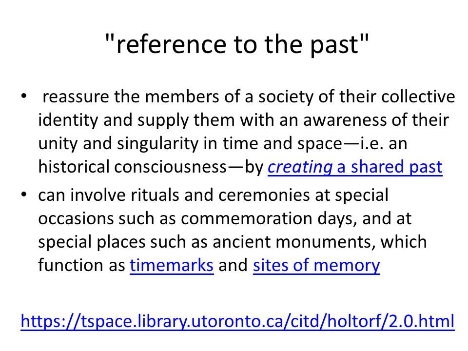 Forms of Cultural Memory Formal – institutional – private – personal History Schools, subjects, syllabi, exams Religion Holidays (public, national, religious, private rituals) Anecdotes Memoires Controversial, minority views, counter-narratives