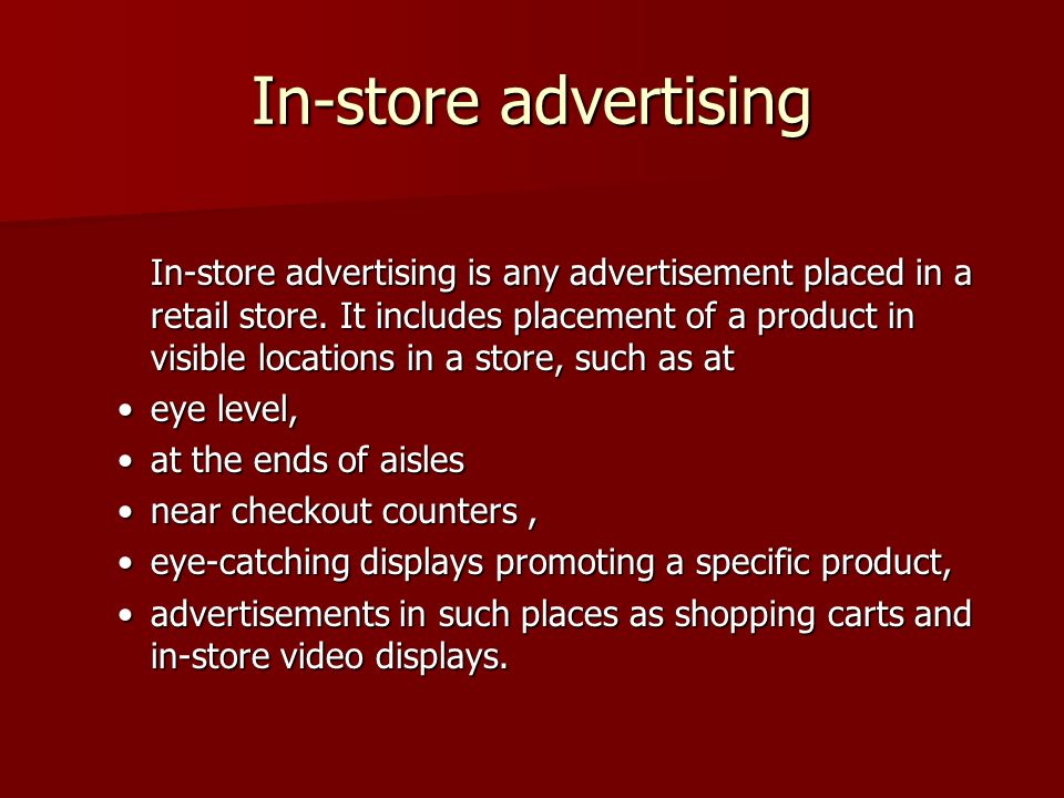 In-store advertising In-store advertising is any advertisement placed in a retail store.