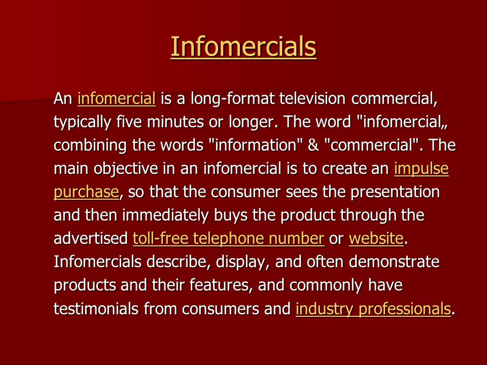 Infomercials An infomercial is a long-format television commercial, infomercial typically five minutes or longer.
