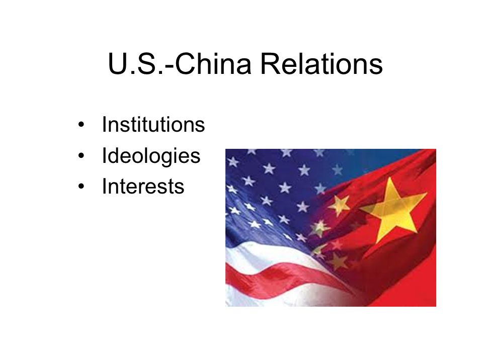 U.S.-China Relations Institutions Ideologies Interests