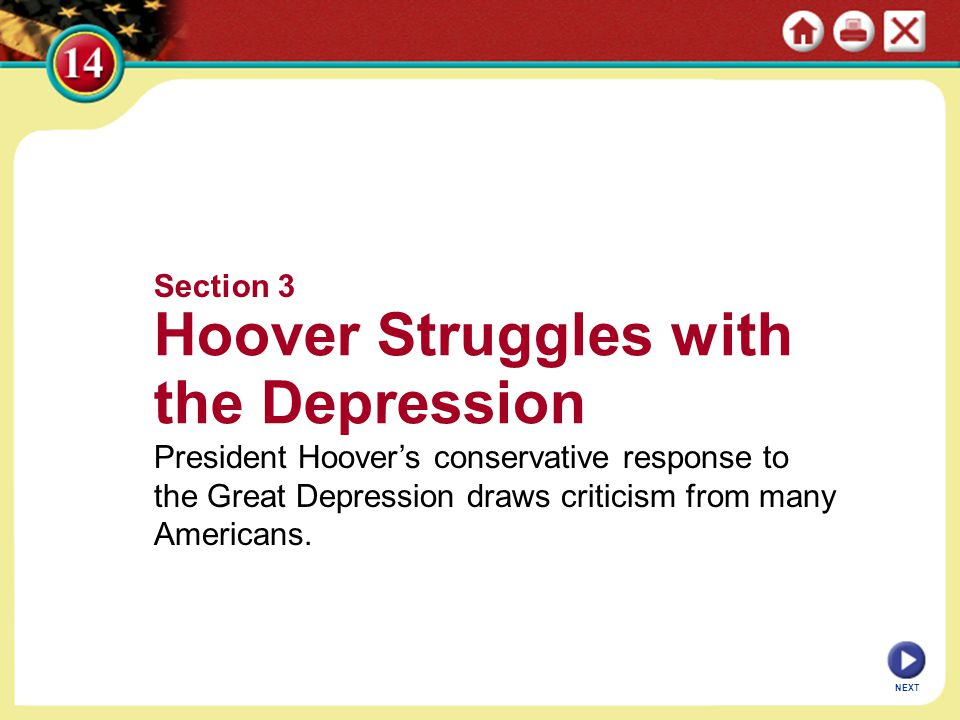 Section 3 Hoover Struggles with the Depression President Hoover's conservative response to the Great Depression draws criticism from many Americans.