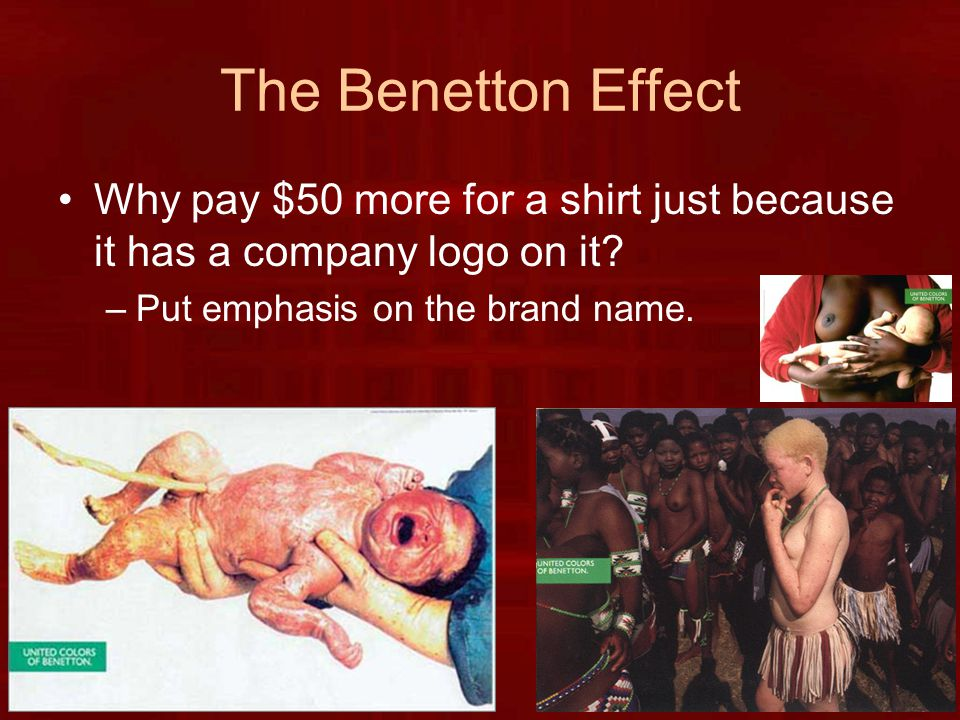 The Benetton Effect Why pay $50 more for a shirt just because it has a company logo on it.