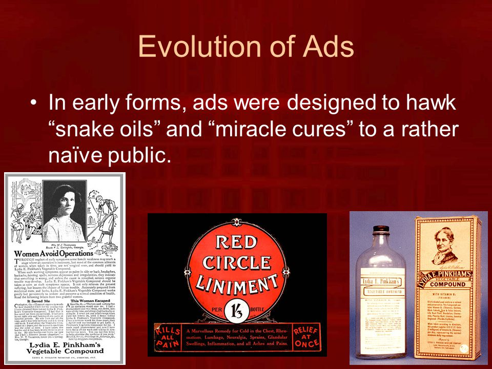 Evolution of Ads In early forms, ads were designed to hawk snake oils and miracle cures to a rather naïve public.