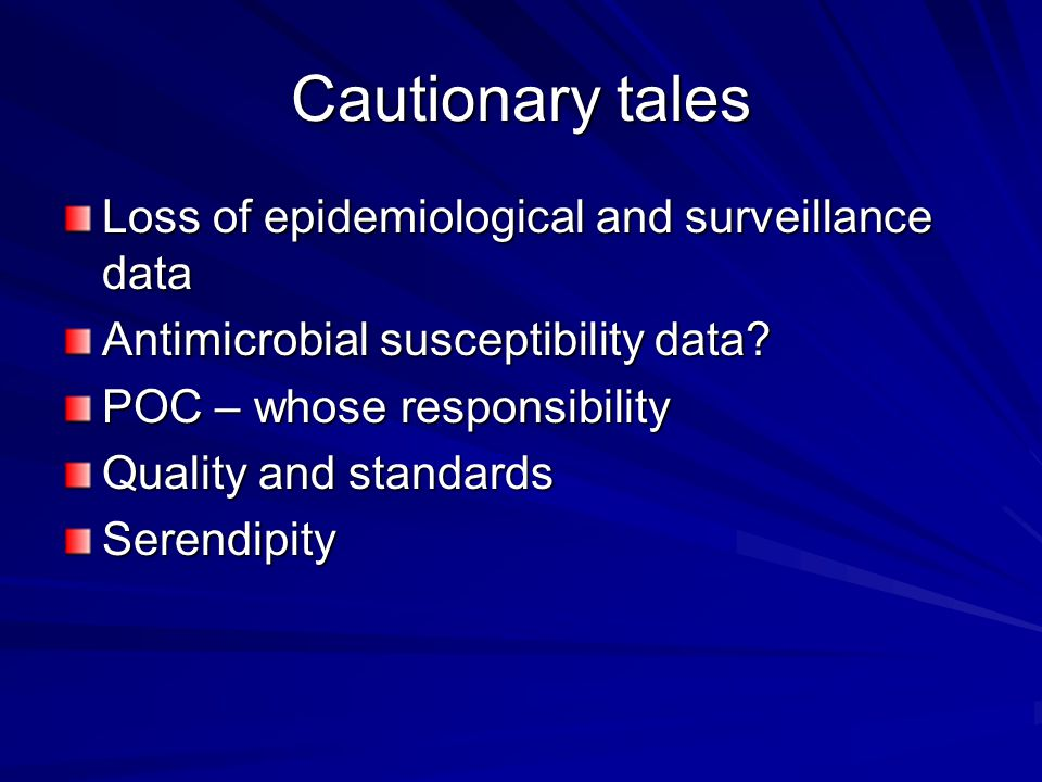 Cautionary tales Loss of epidemiological and surveillance data Antimicrobial susceptibility data.