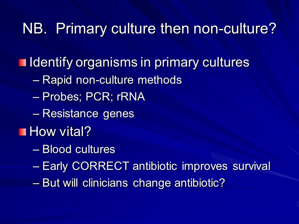 NB. Primary culture then non-culture.