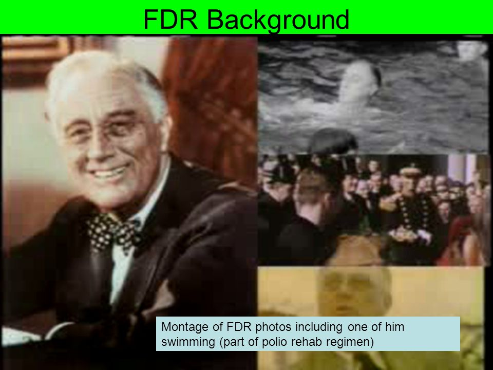 FDR Background Montage of FDR photos including one of him swimming (part of polio rehab regimen)