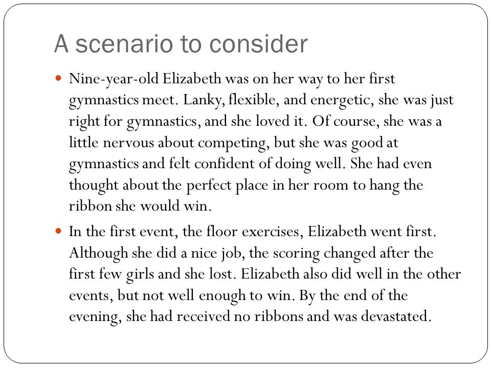 A scenario to consider Nine-year-old Elizabeth was on her way to her first gymnastics meet.