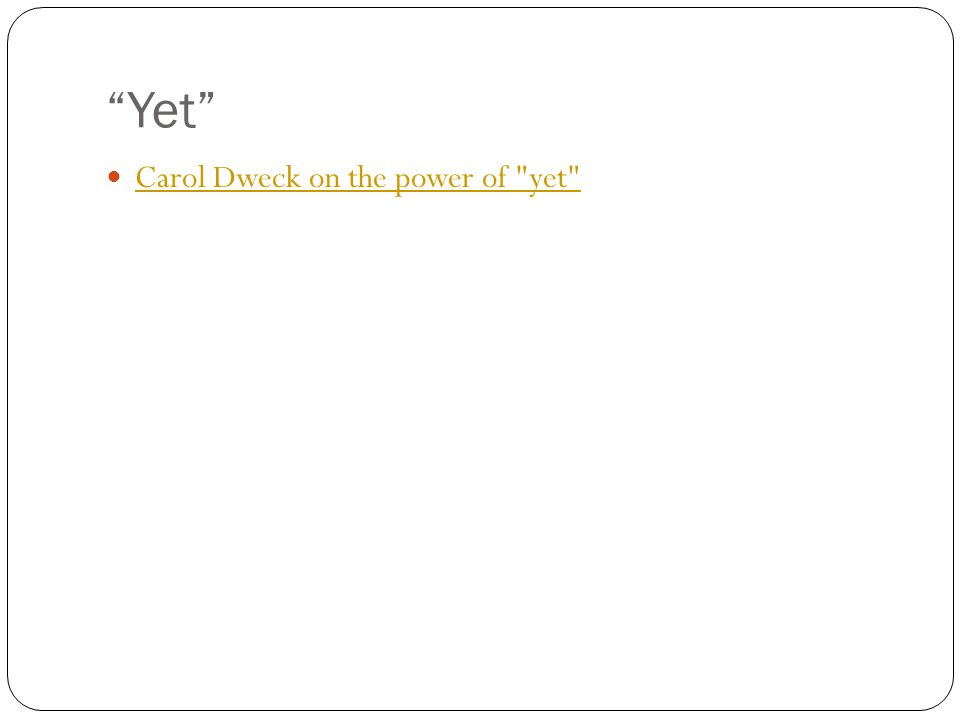 Yet Carol Dweck on the power of yet