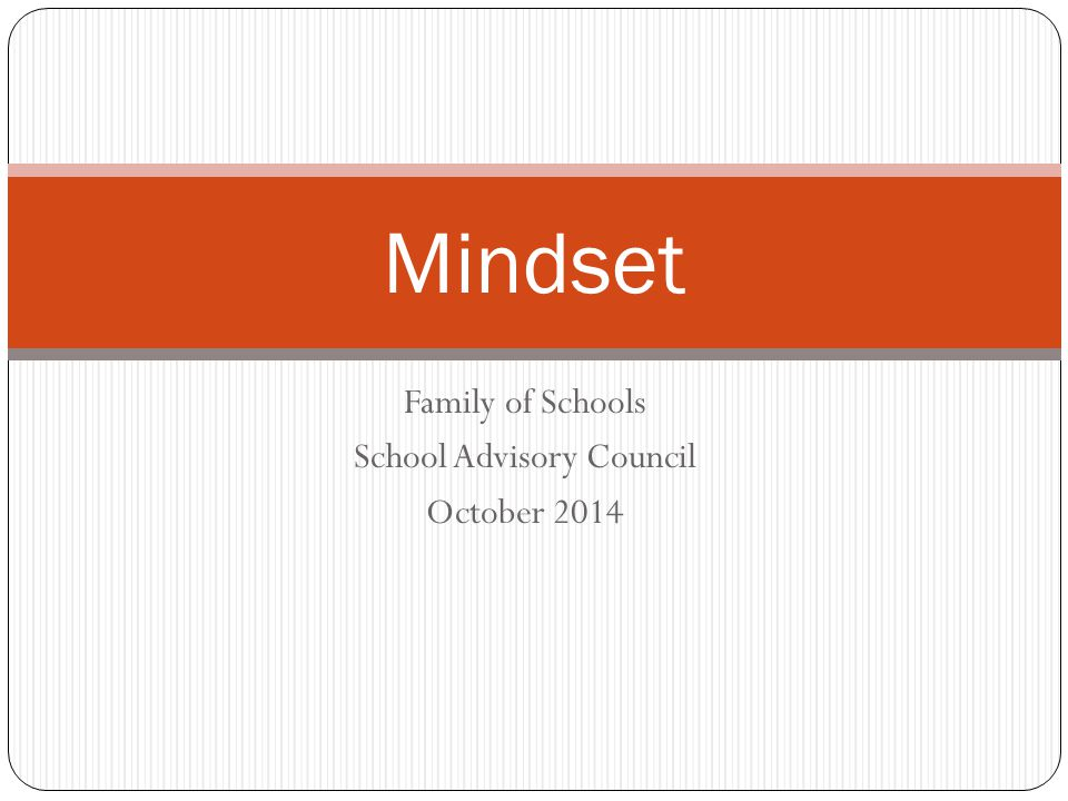 Family of Schools School Advisory Council October 2014 Mindset