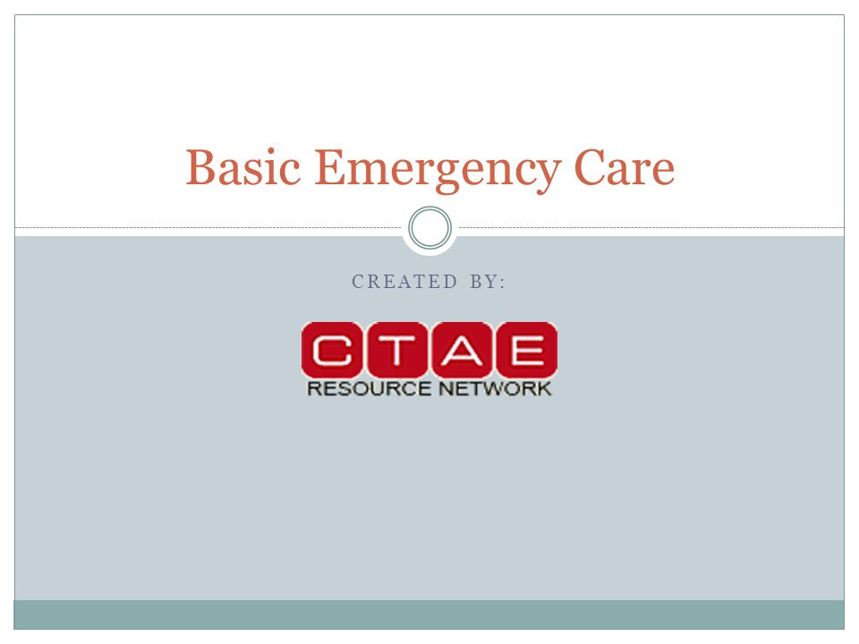 CREATED BY: Basic Emergency Care