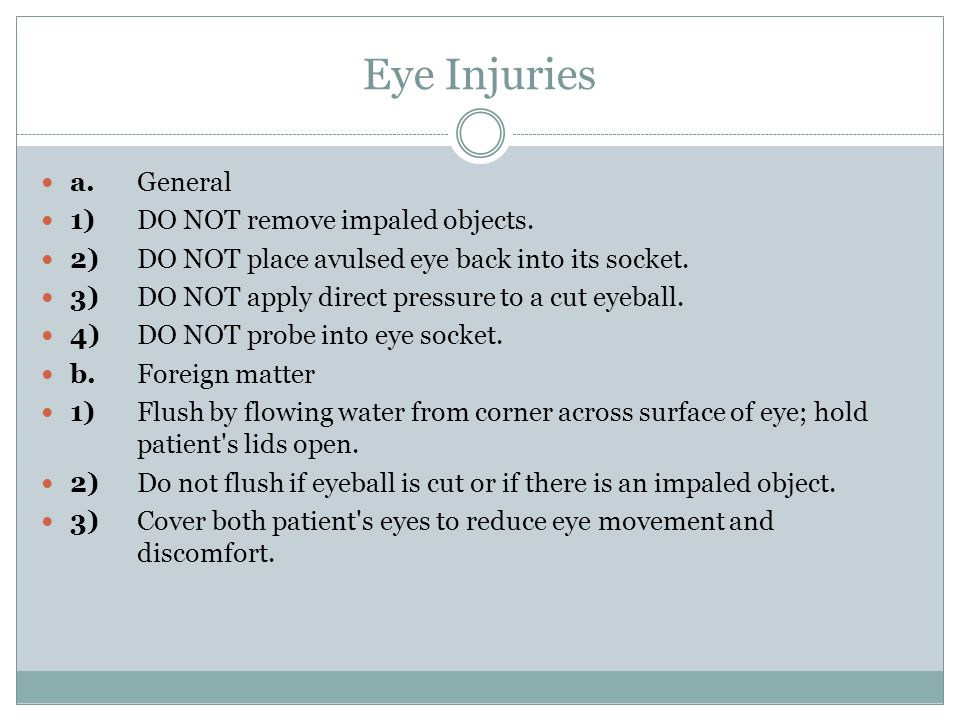 Eye Injuries a.General 1)DO NOT remove impaled objects.