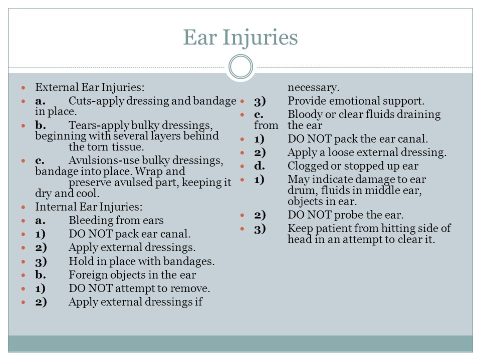 Ear Injuries External Ear Injuries: a.Cuts-apply dressing and bandage in place.