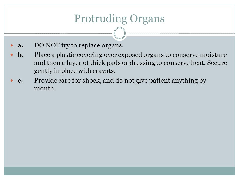 Protruding Organs a.DO NOT try to replace organs.